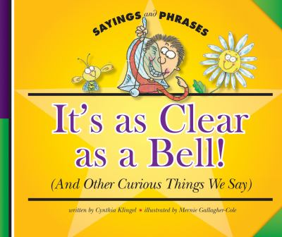It's as clear as a bell! : (and other curious things we say)