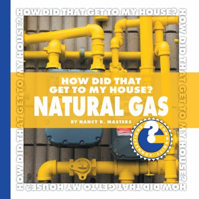 How did that get to my house? Natural gas.