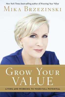 Grow your value :  living and working to your full potential