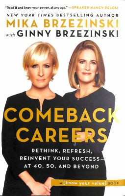 Comeback careers : rethink, refresh, reinvent your success - at 40, 50, and beyond