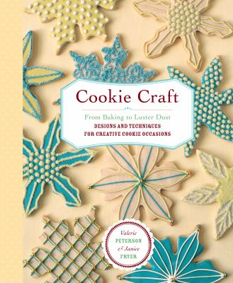 Cookie craft [electronic resource] :  from baking to luster dust, designs and techniques for creative cookie occasions