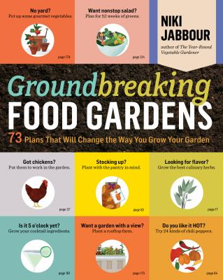 Groundbreaking food gardens [electronic resource] :  73 plans that will change the way you grow your garden