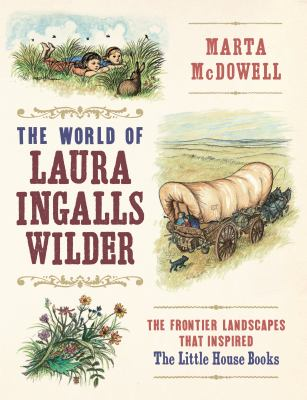 A Wilder world : Laura Ingalls Wilder and the landscapes of the American frontier.