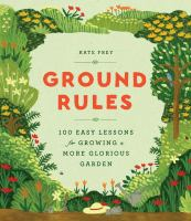 Ground Rules 100 Easy Lessons for Growing a More Glorious Garden
