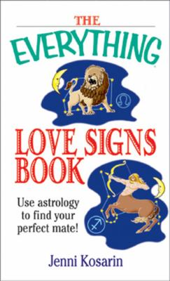 The Everything Love Signs Book Use Astrology to Find Your Perfect Mate