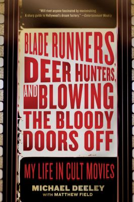 Blade runners, deer hunters, and blowing the bloody doors off :  my life in cult movies