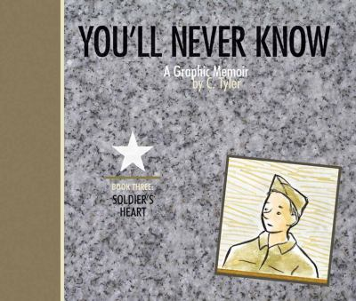 """""""You'll never know."""" :  A Graphic Memoir Book III, Soldier's heart"""