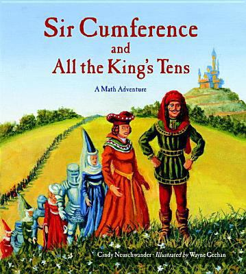 Sir Cumference and all the king's tens : a math adventure.