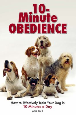 10-minute obedience [electronic resource] :  how to effectively train your dog in 10 minutes a day