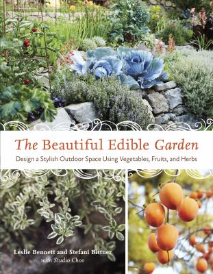 The beautiful edible garden [electronic resource] :  design a stylish outdoor space using vegetables, fruits, and herbs