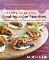 The steamy kitchen's healthy Asian favorites : 100 recipes that are fast, fresh, and simple enough for tonight's supper