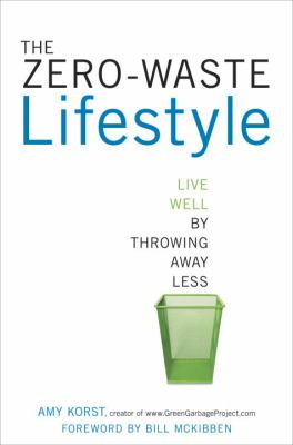 The zero-waste lifestyle : live well by throwing away less