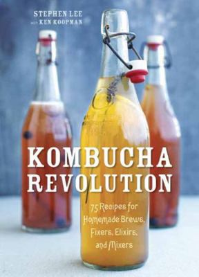 Cover Image for Kombucha revolution : 75 recipes for homemade brews, fixers, elixirs, and mixers