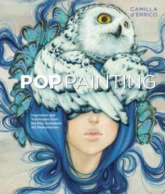 Pop painting : inspiration and techniques from the pop surrealism art phenomenon