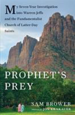 Prophet's prey: my seven-year investigation into Warren Jeffs and the Fundamentalist Church of Latter Day Saints