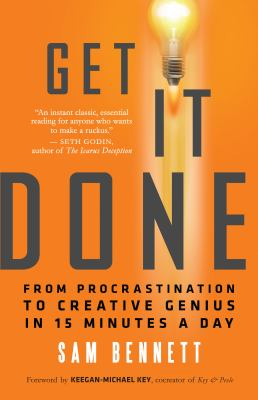 Get it done :  from procrastination to creative genius in 15 minutes a day