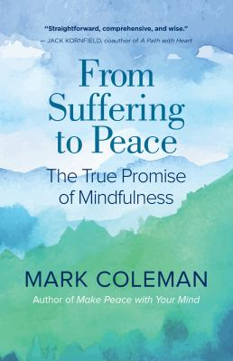 From suffering to peace :  the true promise of mindfulness