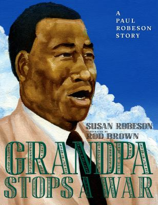 Grandpa stops a war :  a Paul Robeson story