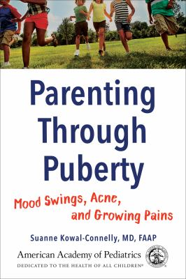 Parenting through puberty :  mood swings, acne, and growing pains