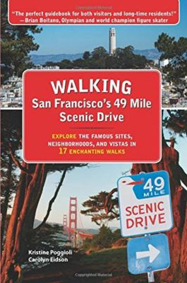 Walking San Francisco's 49 Mile Scenic Drive :  explore the famous sites, neighborhoods, and vistas in 17 enchanting walks