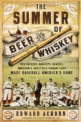 Summer of beer and whiskey: how brewers, barkeeps, actors, immigrants, and a wild pennant fight made baseball America's game