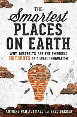 The smartest places on earth :  why rustbelts are the emerging hotspots of global innovation