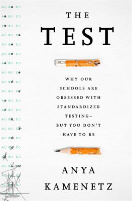 The test: why our schools are obsessed with standardized testing, but you don't have to be
