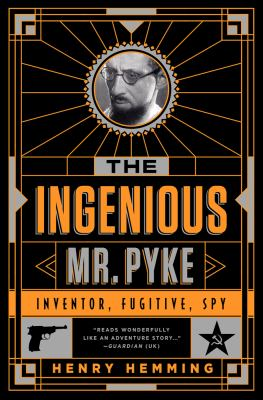 The ingenious Mr. Pyke : inventor, fugitive, spy