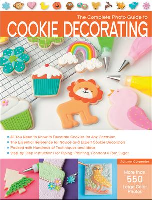 The complete photo guide to cookie decorating [electronic resource]