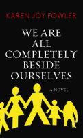 We Are All Completely Beside Ourselves: A Novel by Karen Joy Fowler