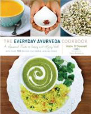 The everyday Ayurveda cookbook :  a seasonal guide to eating and living well