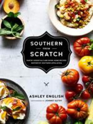 Southern from scratch : pantry essentials and down-home recipes