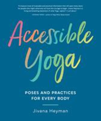 Accessible yoga :  poses and practices for every body