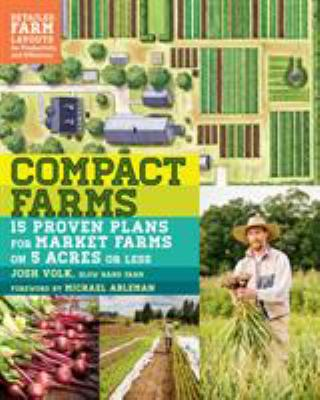 Compact farms : 15 proven plans for market farms on 5 acres or less :