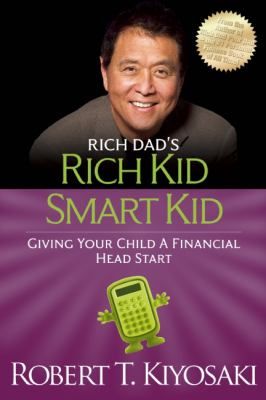 Rich dad's rich kid, smart kid : give your child a financial head start