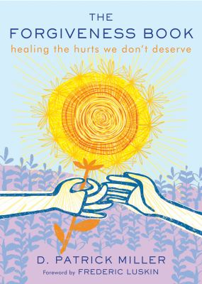 The forgiveness book : healing the hurts we don't deserve
