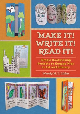 Make it! Write it! Read it! :  simple bookmaking projects to engage kids in art and literacy