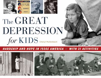 The Great Depression for kids : hardship and hope in 1930s America ; with 21 activities