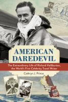 The Extraordinary Life of Richard Halliburton, the World's First Celebrity Travel Writer