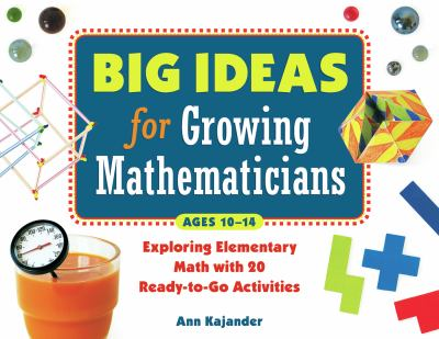 Big ideas for growing mathematicians : exploring elementary math with 20 ready-to-go activities