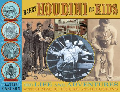 Harry Houdini for kids : his life and adventures with 21 magic tricks and illusions