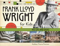 Frank Lloyd Wright for Kids His Life and Ideas