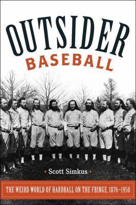 Outsider baseball: the weird world of hardball on the fringe, 1876-1950