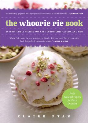 The whoopie pie book [electronic resource] :  60 irresistible recipes for cake sandwiches, classic and new