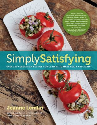 Simply satisfying [electronic resource] :  over 200 vegetarian recipes you'll want to make again and again