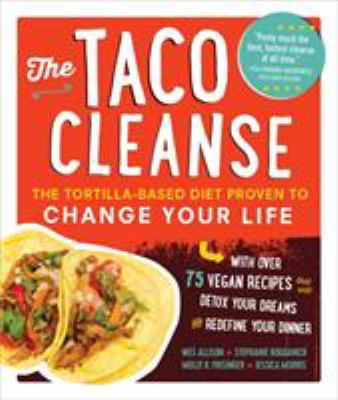 The taco cleanse :  the tortilla-based diet proven to change your life