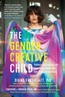 Book cover for The gender creative child : pathways for nurturing and supporting children who live outside gender boxes