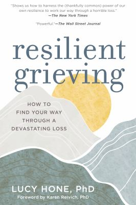 Resilient grieving :  finding strength and embracing life after a loss that changes everything