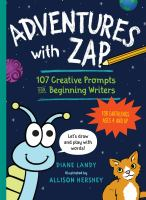 Adventures with Zap : 107 creative prompts for beginning writers