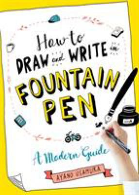 How to draw and write in fountain pen :  a modern guide